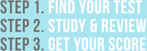 Step 1: Find your test. Step 2: Study and review. Step 3: Get your score.
