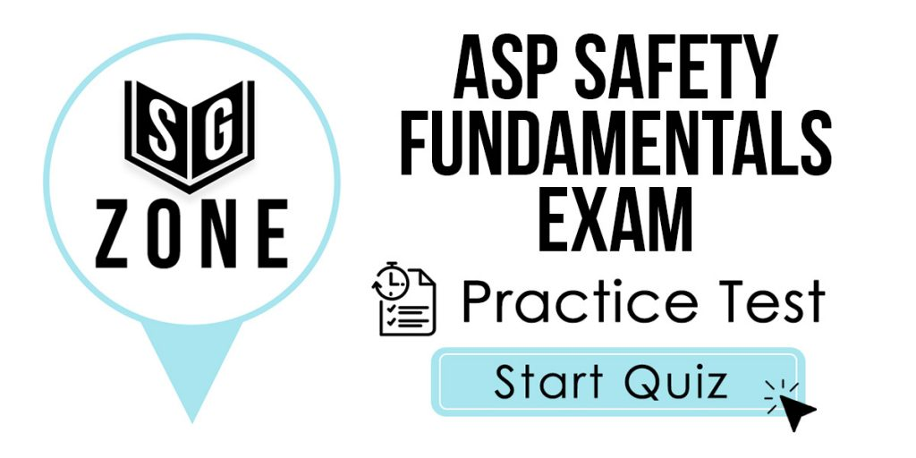 Click here to start our ASP Safety Fundamentals Exam Practice Test