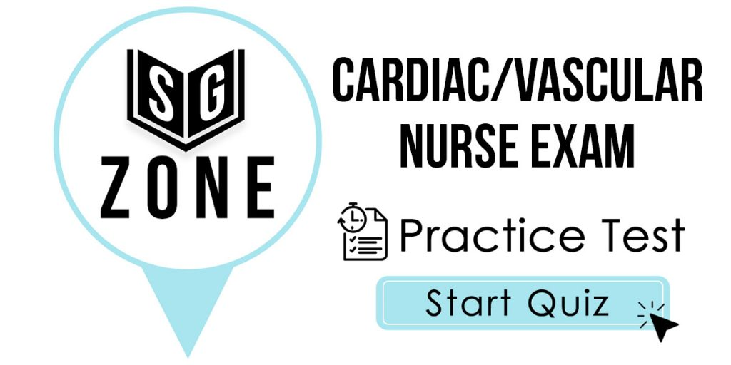 Click here to start our Cardiac/Vascular Nurse Exam Practice Test