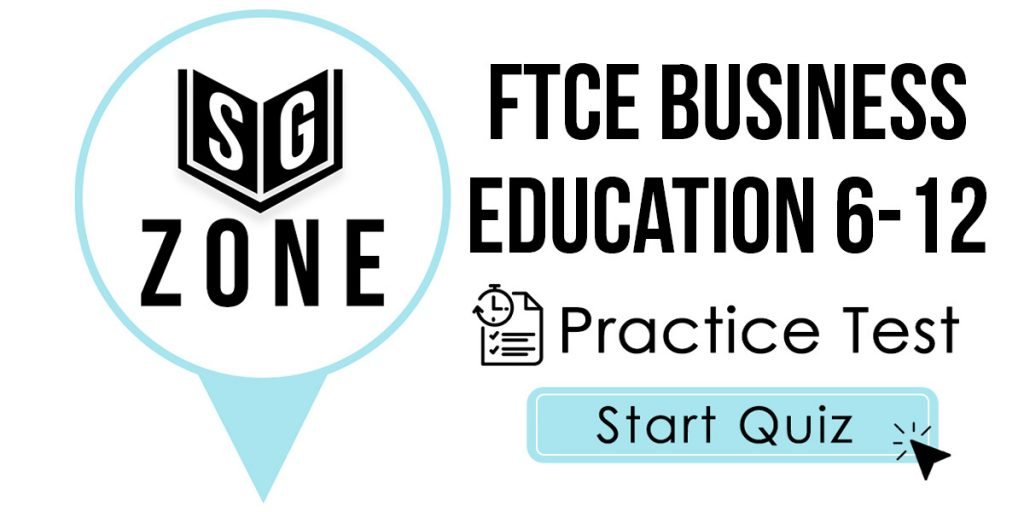 Click here to start our FTCE Business Education 6-12 Practice Test