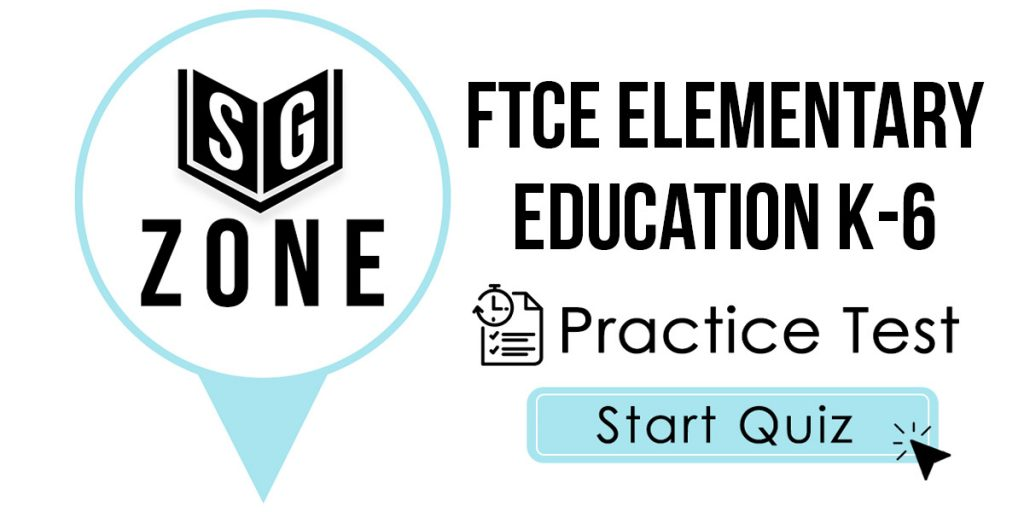 Click here to start our FTCE Elementary Education K-6 Practice Test