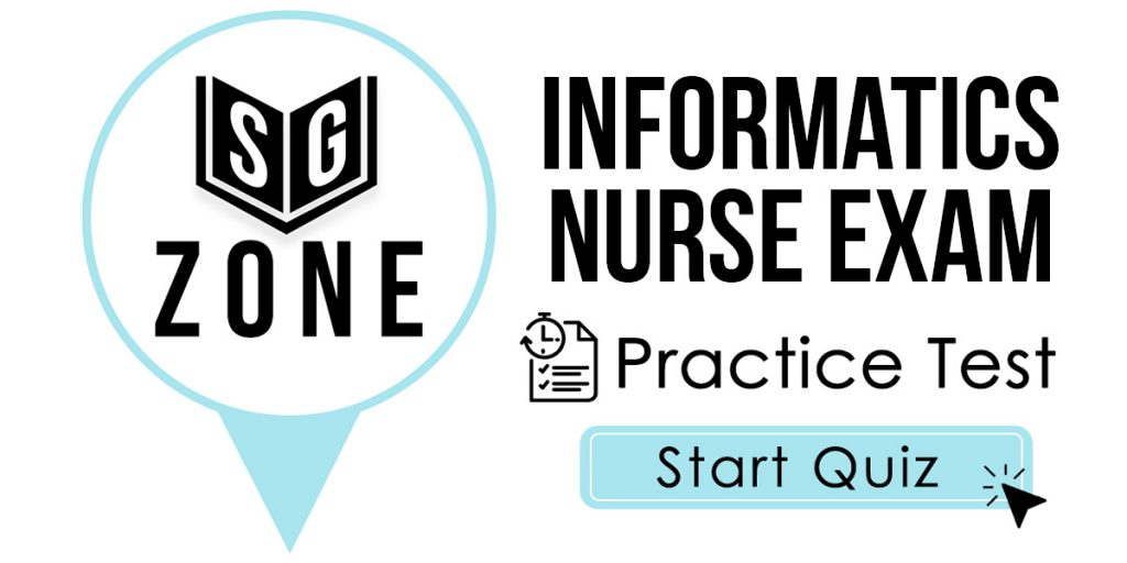 Click here to start our Informatics Nurse Exam Practice Test