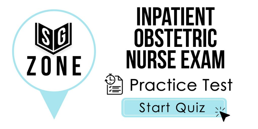 Click here to start our Inpatient Obstetric Nurse Exam Practice Test