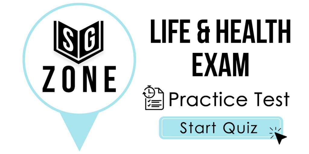Click here to start our Life & Health Exam Practice Test