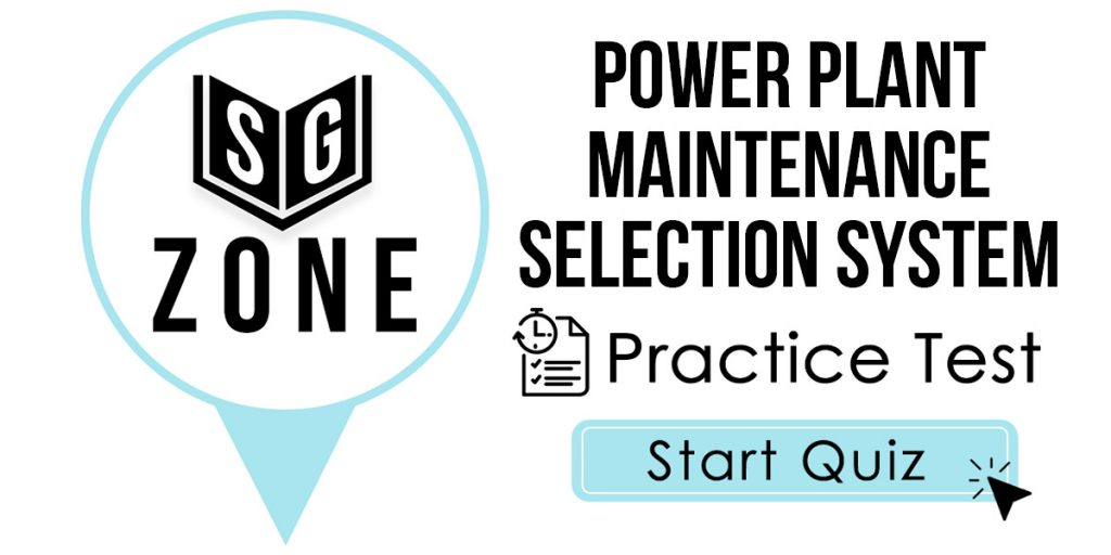 Click here to start our Power Plant Maintenance Selection System Practice Test