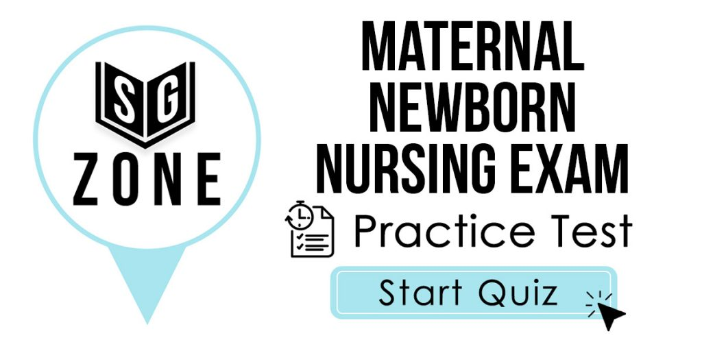Click here to start our Maternal Newborn Nursing Exam Practice Test