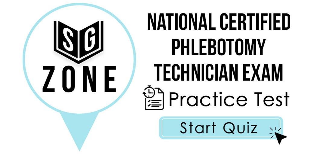 Click here to start our National Certified Phlebotomy Technician Exam Practice Test