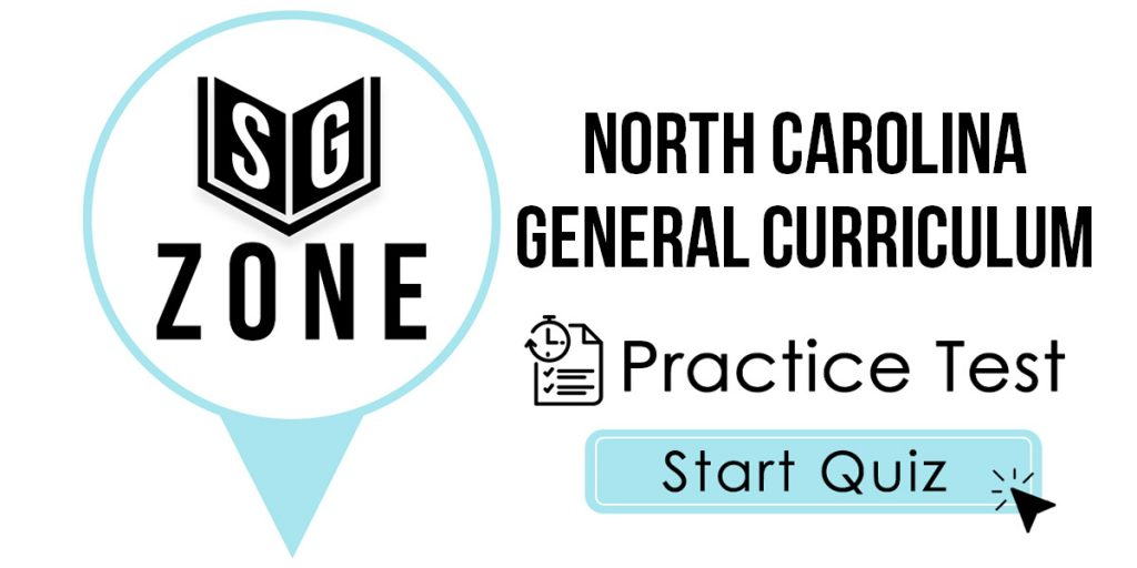 Click here to start our North Carolina General Curriculum Test Practice Test