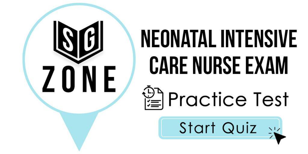 Click here to start our Neonatal Intensive Care Nurse Exam Practice Test