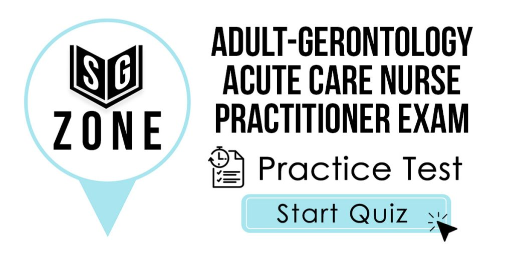Click here to start our Adult-Gerontology Acute Care Nurse Practitioner Exam Practice Test