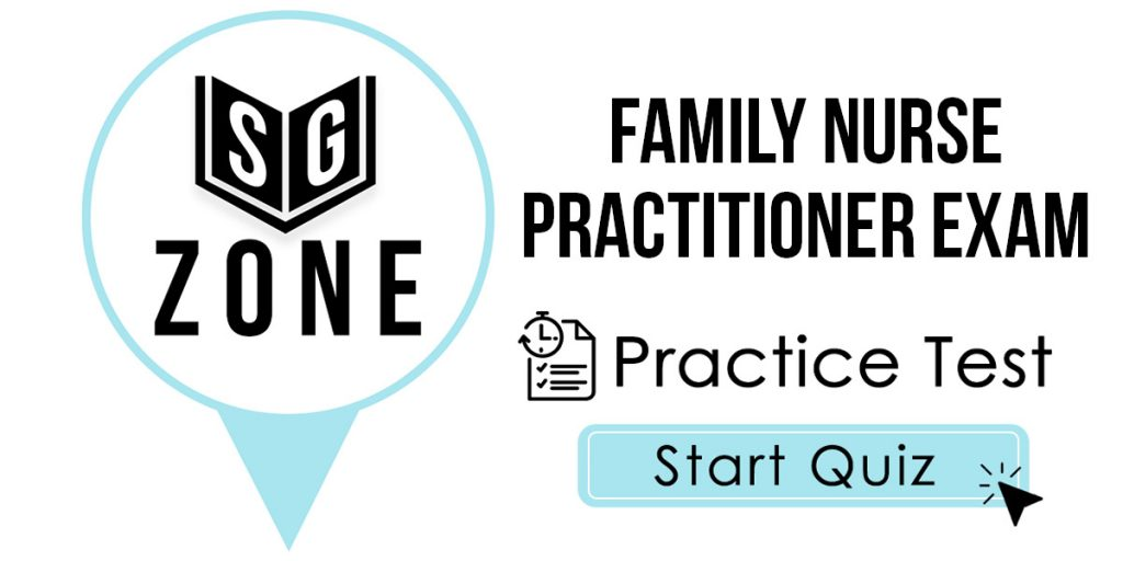 Click here to start our Family Nurse Practitioner Exam Practice Test