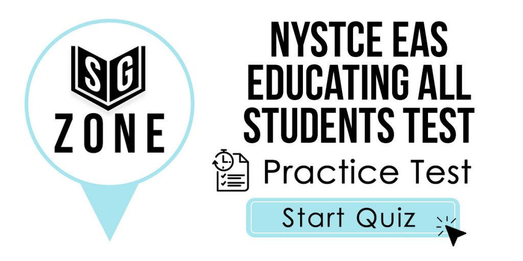 Click here to start our NYSTCE EAS Educating All Students Test (201) Practice Test