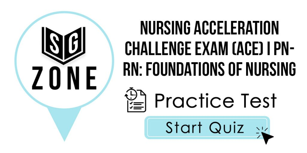 Click here to start our Nursing Acceleration Challenge Exam (ACE) I PN-RN: Foundations of Nursing Practice Test