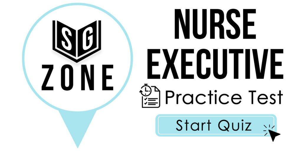 Click here to start our Nurse Executive Exam Practice Test
