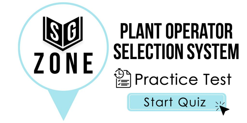 Click here to start our Plant Operator Selection System Practice Test