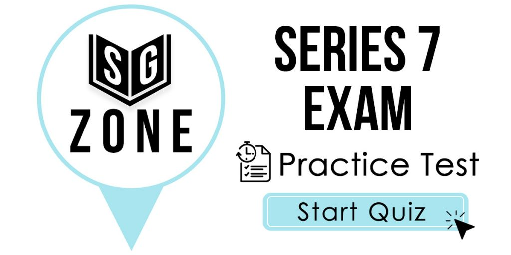 Click here to start our Series 7 Exam Practice Test