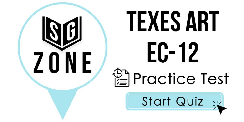 Click here to start our TExES Art EC-12 Exam Practice Test