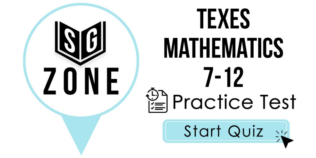 Click here to start our TExES Mathematics 7-12 Practice Test