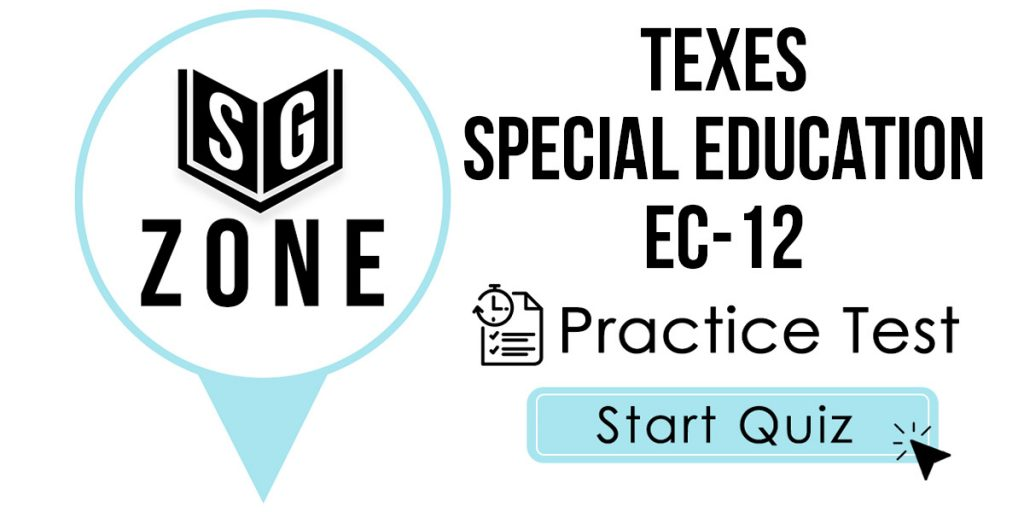 Click here to start our TExES Special Education EC-12 Practice Test