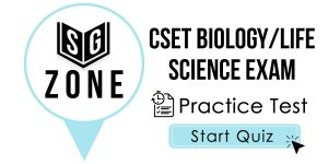 Click here to start our practice test for the CSET Biology/Life Science Exam