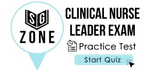 Click here to start our practice test for the Clinical Nurse Leader Exam