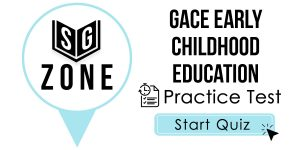 Click here to start our practice test for the GACE Early Childhood Education