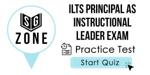Click here to start our practice test for the ILTS Principal as Instructional Leader Exam