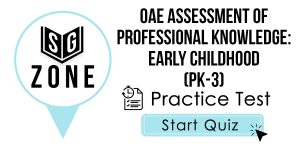 Click here to start our practice test for the OAE Assessment of Professional Knowledge: Early Childhood (PK-3) Test