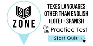Click here to start our practice test for the TExES Languages Other Than English (LOTE) - Spanish Test