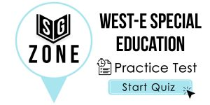 Click here to start our practice test for the WEST-E Special Education Test