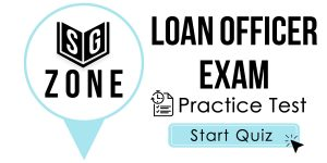 Click here to start our practice test for the Loan Officer Exam