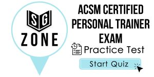 Click here to start our practice test for the ACSM Certified Personal Trainer Exam