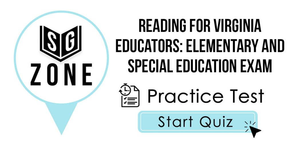 Click here to start our practice test for the Reading for Virginia Educators: Elementary and Special Education Exam