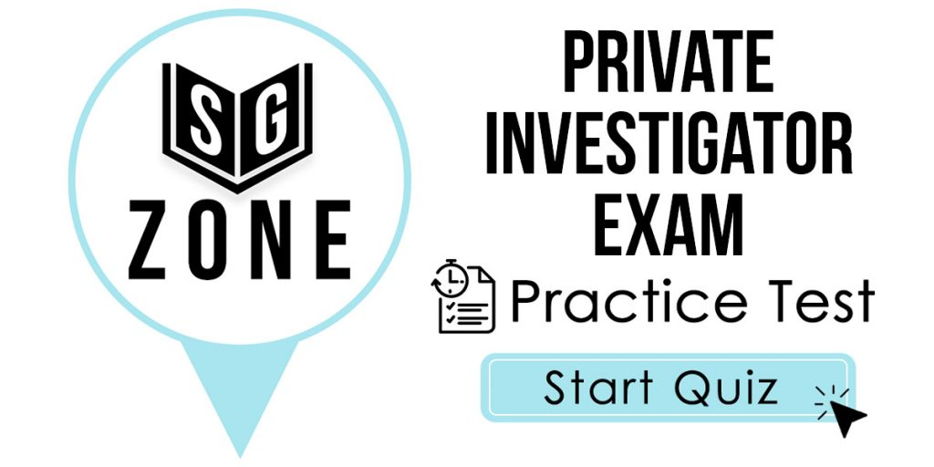 Click here to start our practice test for the Private Investigator Exam