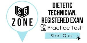 Click here to start our practice test for the Dietetic Technician, Registered Exam