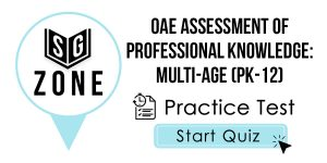 Click here to start our practice test for the OAE Assessment of Professional Knowledge: Multi-Age (PK-12) Test