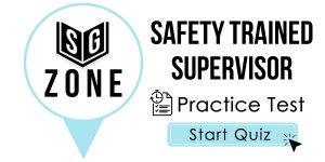 Click here to start our practice test for the Safety Trained Supervisor Test