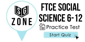 Click here to start our practice test for the FTCE Social Science 6-12 Test
