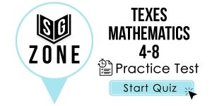 Click here to start our practice test for the TExES Mathematics 4-8 Test