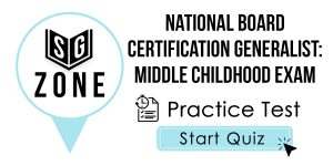 Click here to start our practice test for the National Board Certification Generalist: Middle Childhood Exam