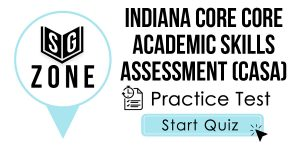 Click here to start our practice test for the Indiana CORE Core Academic Skills Assessment (CASA) Test